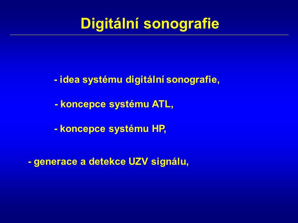 Digitální sonografie - idea systému digitální sonografie, - koncepce systému ATL, - koncepce systému HP, - generace a detekce UZV signálu,