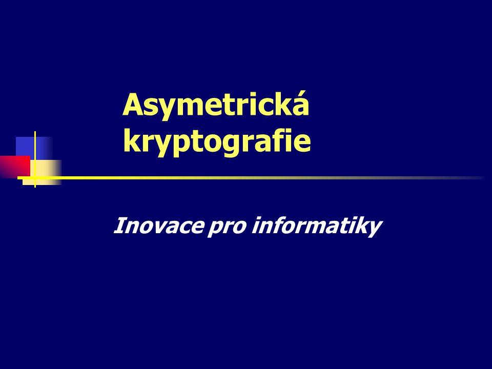 Asymetrická kryptografie Skupina kryptografických metod, ve kterých se pro šifrování a dešifrování používají odlišné klíče.
