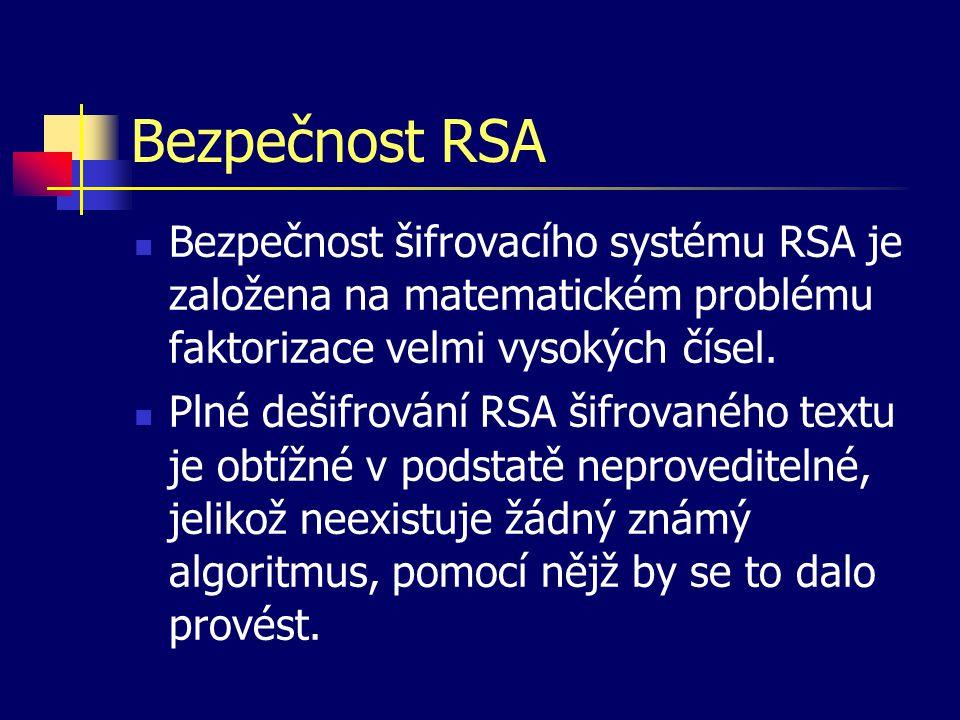 Bezpečnost RSA Bezpečnost šifrovacího systému RSA je založena na matematickém problému faktorizace velmi vysokých čísel. Plné dešifrování RSA šifrovan