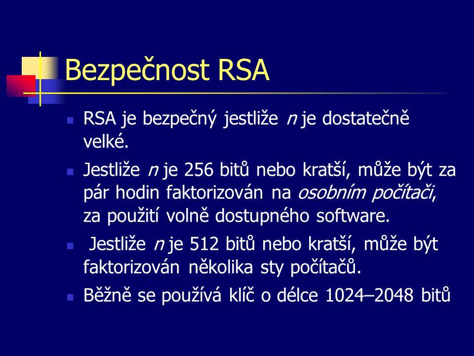 Bezpečnost RSA RSA je bezpečný jestliže n je dostatečně velké. Jestliže n je 256 bitů nebo kratší, může být za pár hodin faktorizován na osobním počít