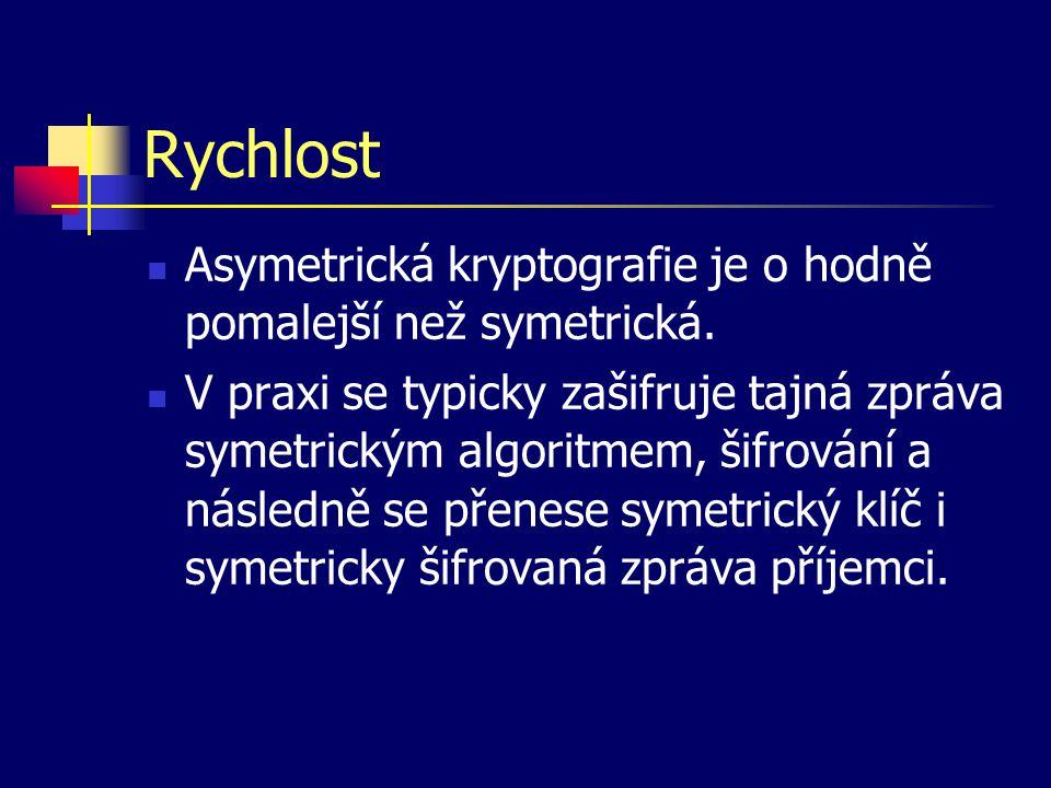 Rychlost Asymetrická kryptografie je o hodně pomalejší než symetrická. V praxi se typicky zašifruje tajná zpráva symetrickým algoritmem, šifrování a n