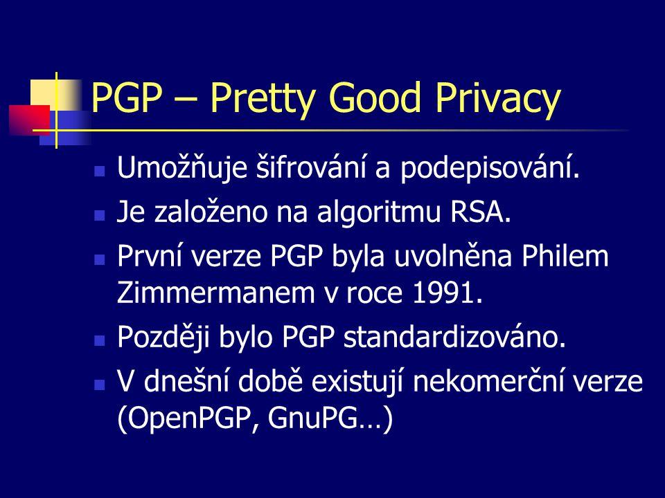 PGP – Pretty Good Privacy Umožňuje šifrování a podepisování. Je založeno na algoritmu RSA. První verze PGP byla uvolněna Philem Zimmermanem v roce 199