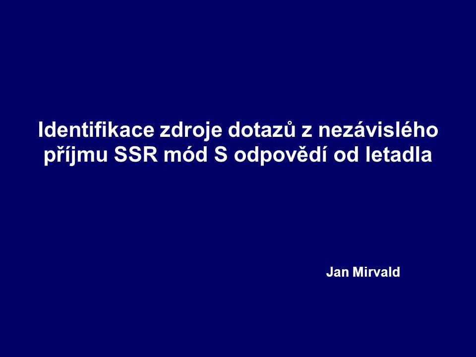 Identifikace zdroje dotazů z nezávislého příjmu SSR mód S odpovědí od letadla Jan Mirvald