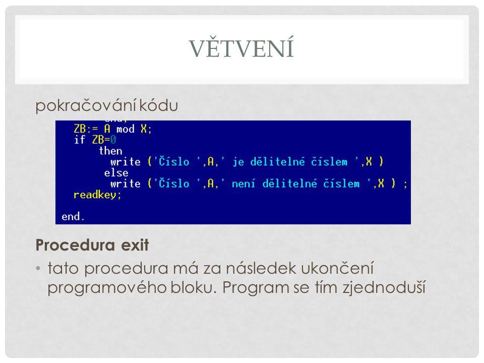 VĚTVENÍ pokračování kódu Procedura exit tato procedura má za následek ukončení programového bloku. Program se tím zjednoduší