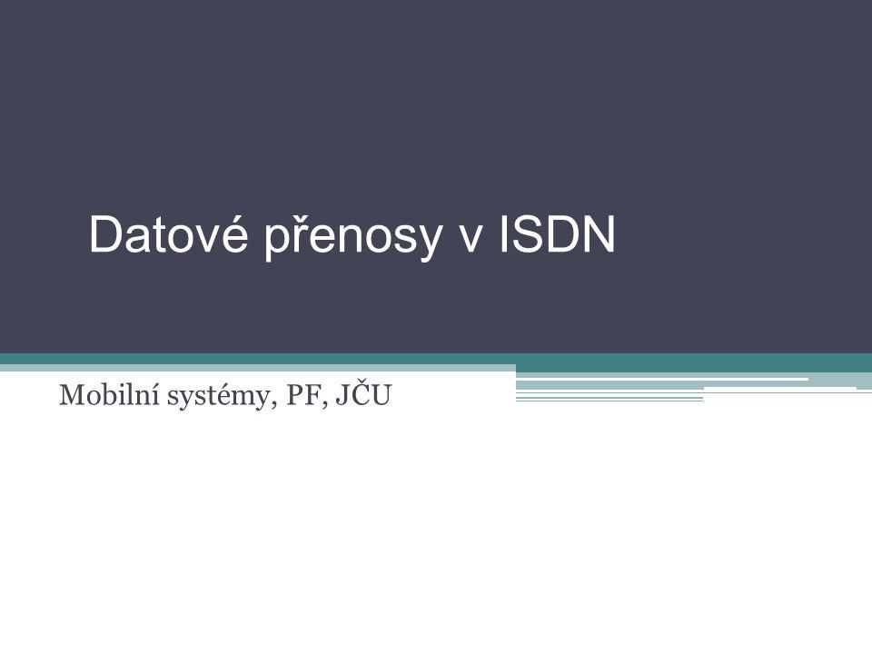 ISDN Integrovaná síť i přenosy multimediálního typu  současný přenos hlasu, dat, obrazu Principy přenosu dat okruhový mód přenosu dat paketový mód přenosu dat Kanály B-kanál přenosu uživatelských dat D-kanál primárně určen k přenosu řídících informací(signalizace)