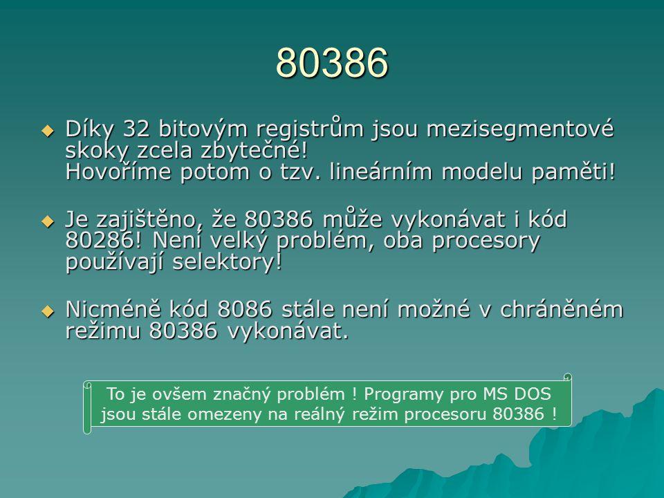 80386 DDDDíky 32 bitovým registrům jsou mezisegmentové skoky zcela zbytečné.