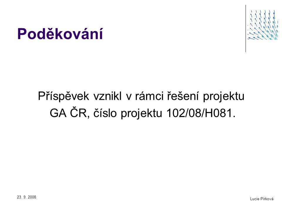 Lucie Pírková 23. 9. 2008 Poděkování Příspěvek vznikl v rámci řešení projektu GA ČR, číslo projektu 102/08/H081.