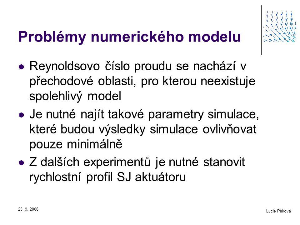 Lucie Pírková 23. 9. 2008 Problémy numerického modelu Reynoldsovo číslo proudu se nachází v přechodové oblasti, pro kterou neexistuje spolehlivý model