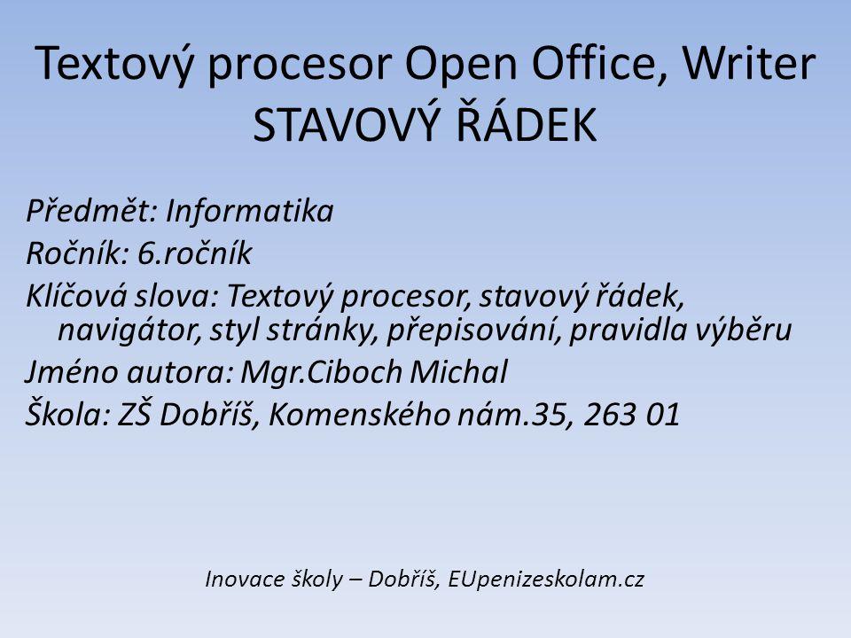 Textový procesor Open Office, Writer STAVOVÝ ŘÁDEK Předmět: Informatika Ročník: 6.ročník Klíčová slova: Textový procesor, stavový řádek, navigátor, st