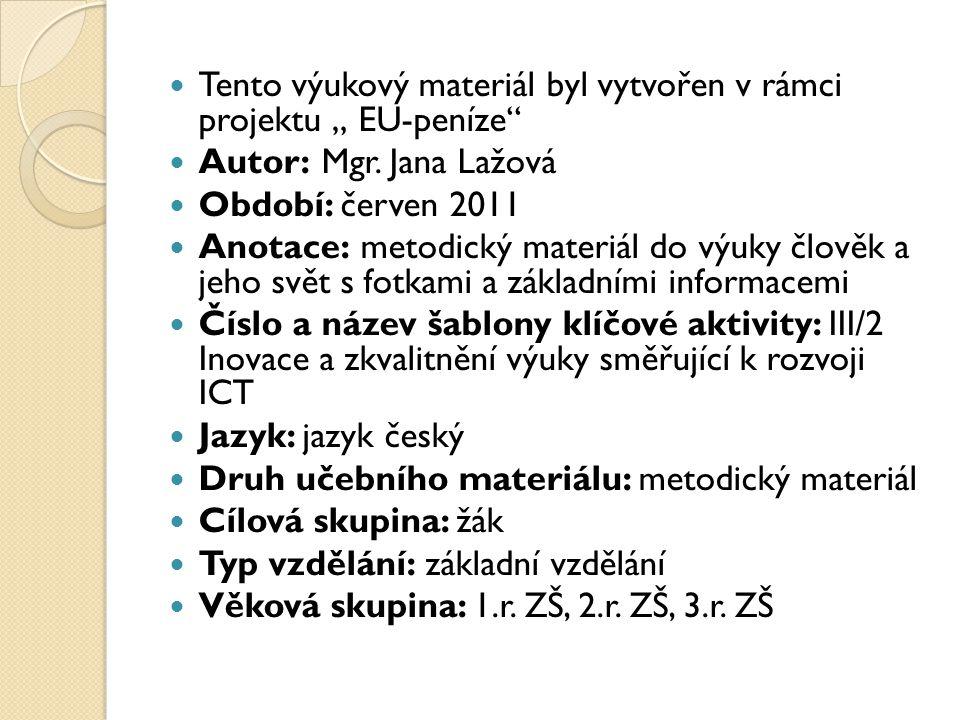 """Tento výukový materiál byl vytvořen v rámci projektu """" EU-peníze"""" Autor: Mgr. Jana Lažová Období: červen 2011 Anotace: metodický materiál do výuky člo"""