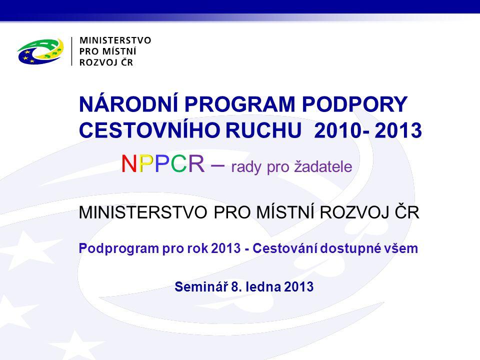 MINISTERSTVO PRO MÍSTNÍ ROZVOJ ČR Podprogram pro rok 2013 - Cestování dostupné všem Seminář 8.