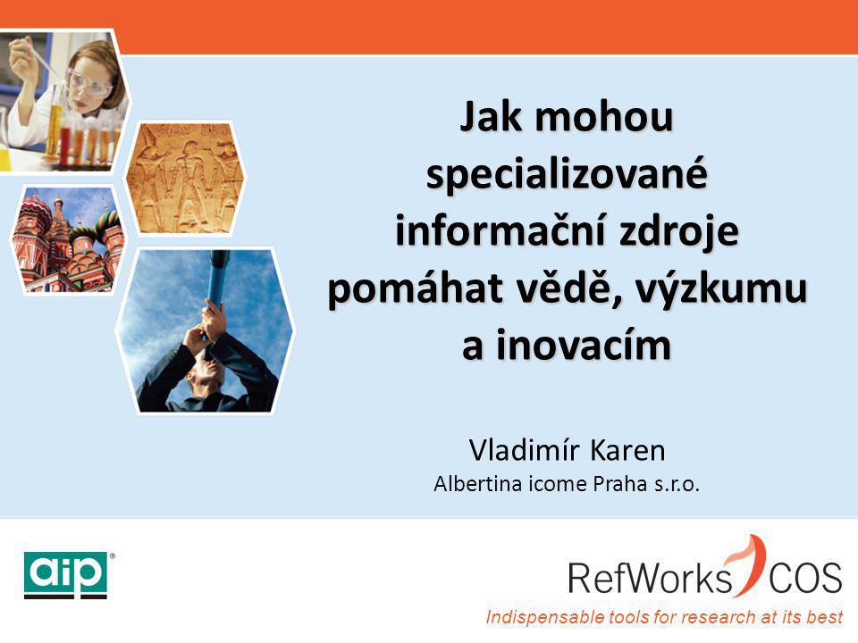 Indispensable tools for research at its best Jak mohou specializované informační zdroje pomáhat vědě, výzkumu a inovacím Jak mohou specializované informační zdroje pomáhat vědě, výzkumu a inovacím Vladimír Karen Albertina icome Praha s.r.o.
