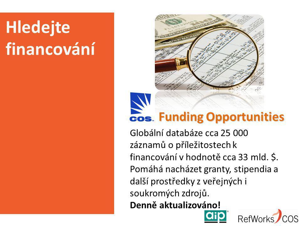 Funding Opportunities Hledejte financování Globální databáze cca 25 000 záznamů o příležitostech k financování v hodnotě cca 33 mld. $. Pomáhá nacháze