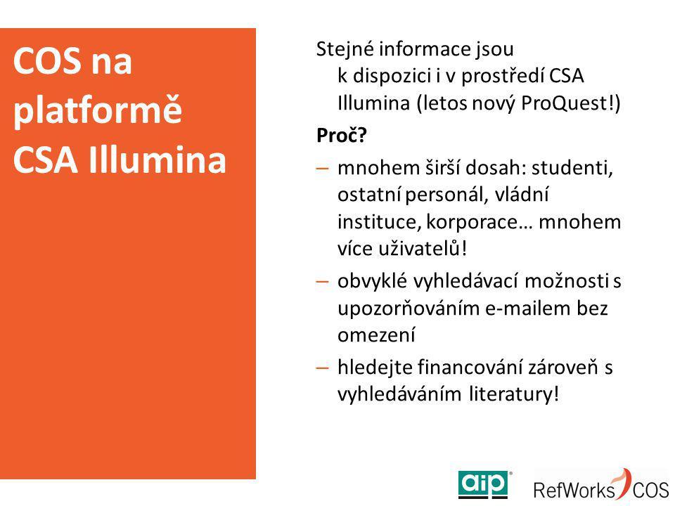 Stejné informace jsou k dispozici i v prostředí CSA Illumina (letos nový ProQuest!) Proč? – mnohem širší dosah: studenti, ostatní personál, vládní ins