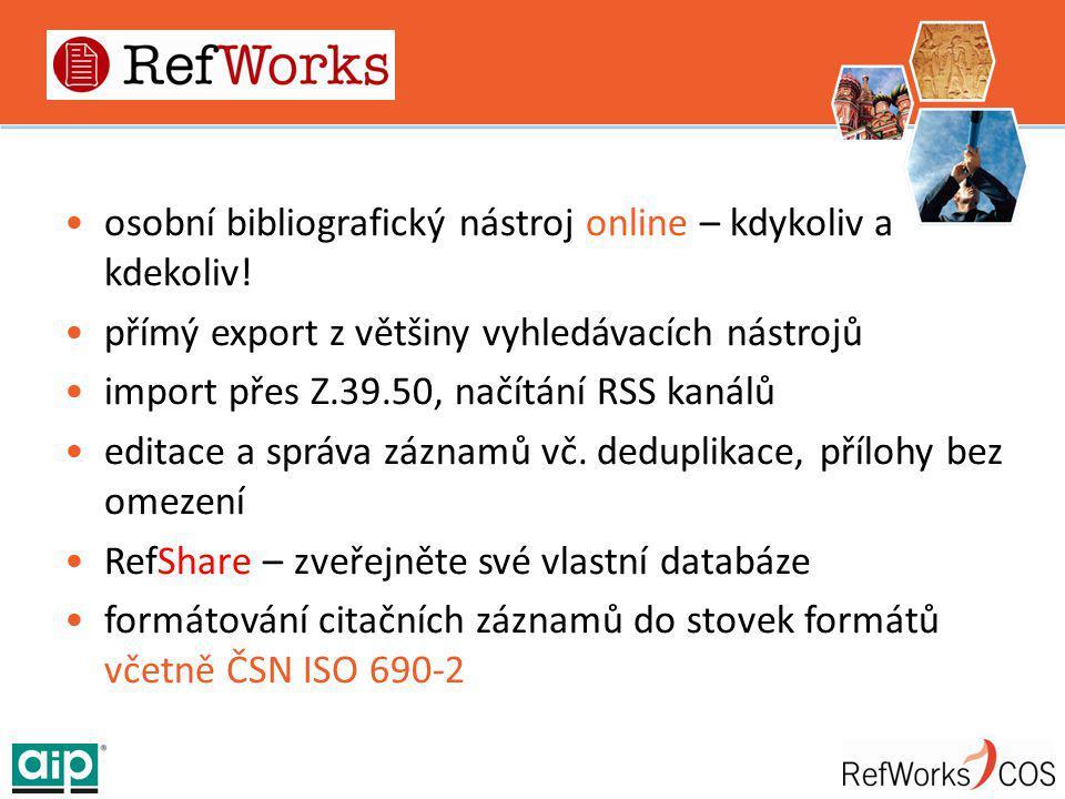 RefWorks osobní bibliografický nástroj online – kdykoliv a kdekoliv! přímý export z většiny vyhledávacích nástrojů import přes Z.39.50, načítání RSS k