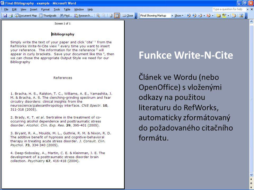 Funkce Write-N-Cite Článek ve Wordu (nebo OpenOffice) s vloženými odkazy na použitou literaturu do RefWorks, automaticky zformátovaný do požadovaného citačního formátu.