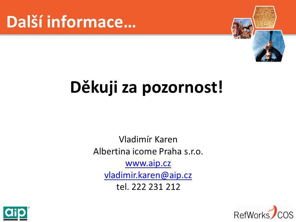 Další informace… Vladimír Karen Albertina icome Praha s.r.o. www.aip.cz vladimir.karen@aip.cz tel. 222 231 212 Děkuji za pozornost!