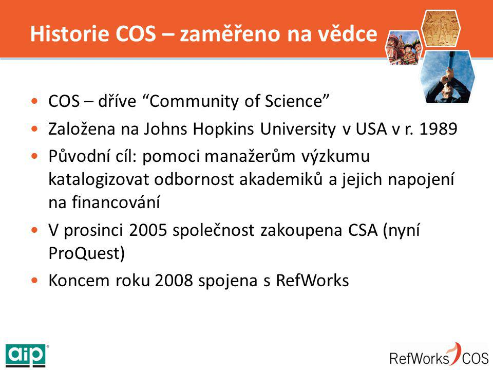 """Historie COS – zaměřeno na vědce COS – dříve """"Community of Science"""" Založena na Johns Hopkins University v USA v r. 1989 Původní cíl: pomoci manažerům"""