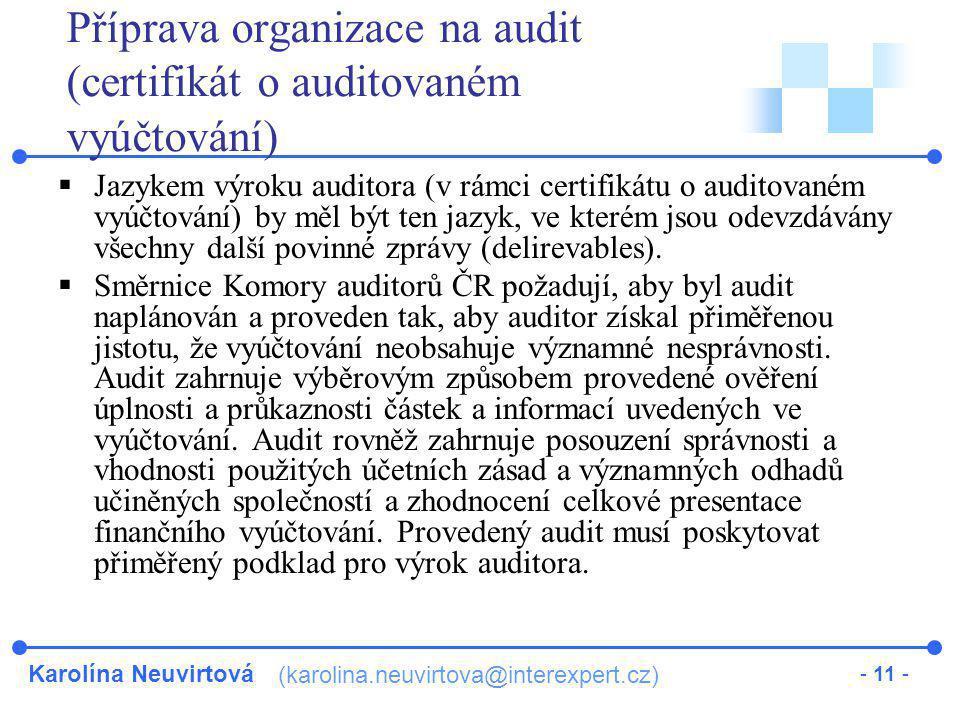 Karolína Neuvirtová (karolina.neuvirtova@interexpert.cz) - 11 - Příprava organizace na audit (certifikát o auditovaném vyúčtování)  Jazykem výroku au