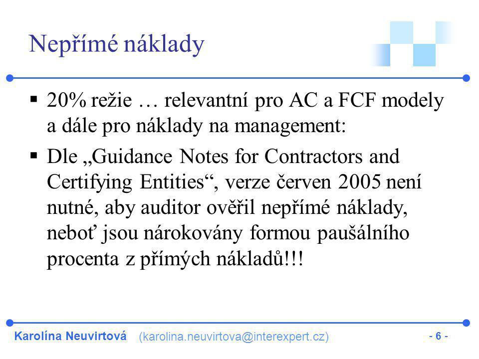 Karolína Neuvirtová (karolina.neuvirtova@interexpert.cz) - 6 - Nepřímé náklady  20% režie … relevantní pro AC a FCF modely a dále pro náklady na mana