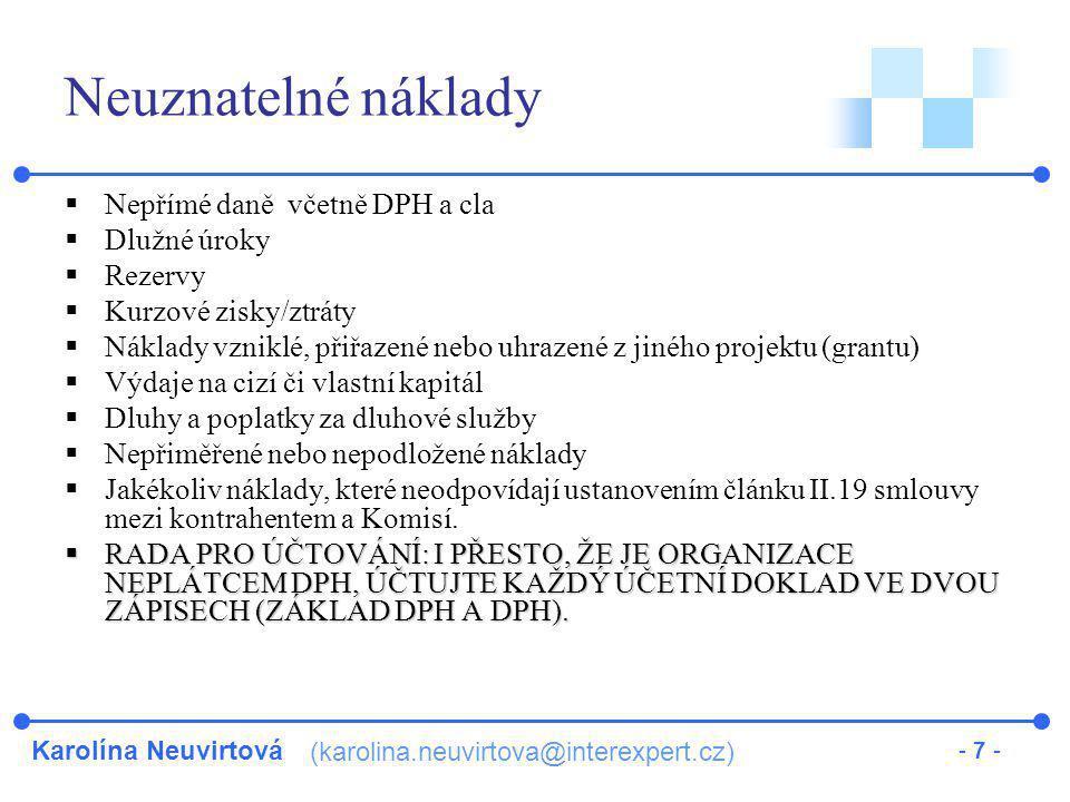 Karolína Neuvirtová (karolina.neuvirtova@interexpert.cz) - 7 - Neuznatelné náklady  Nepřímé daně včetně DPH a cla  Dlužné úroky  Rezervy  Kurzové