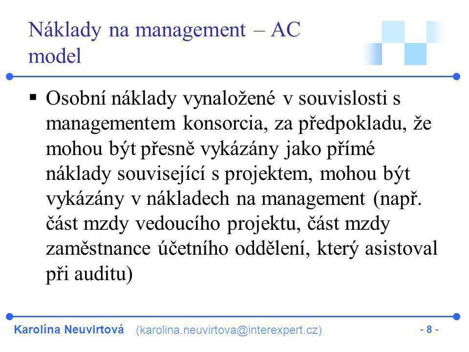 Karolína Neuvirtová (karolina.neuvirtova@interexpert.cz) - 9 - Režie u nákladů na management  V rámci AC modelu a FCF modelu můžeme připočítat 20% paušální sazbu pro režii, vyjma nákladů na certifikát o auditovaném vyúčtování a osobních nákladů u AC modelu  Náklady na management jsou limitovány max.