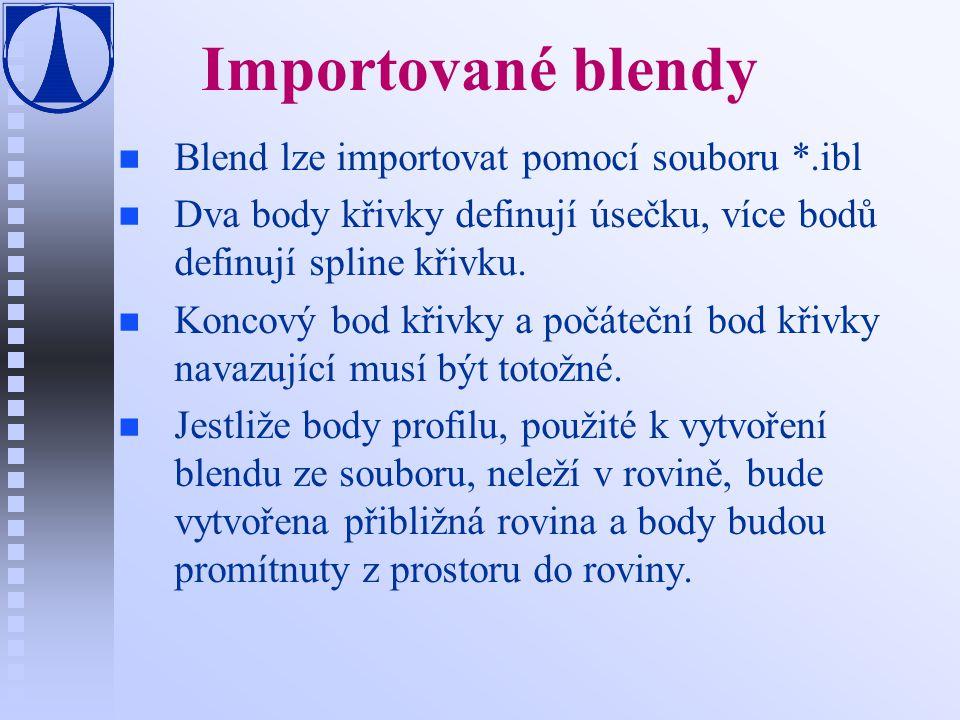 Importované blendy n n Blend lze importovat pomocí souboru *.ibl n n Dva body křivky definují úsečku, více bodů definují spline křivku.