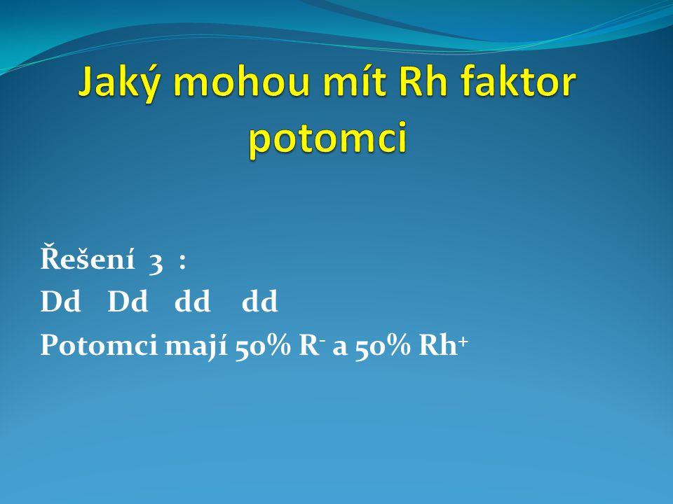 Řešení 3 : DdDddddd Potomci mají 50% R - a 50% Rh +