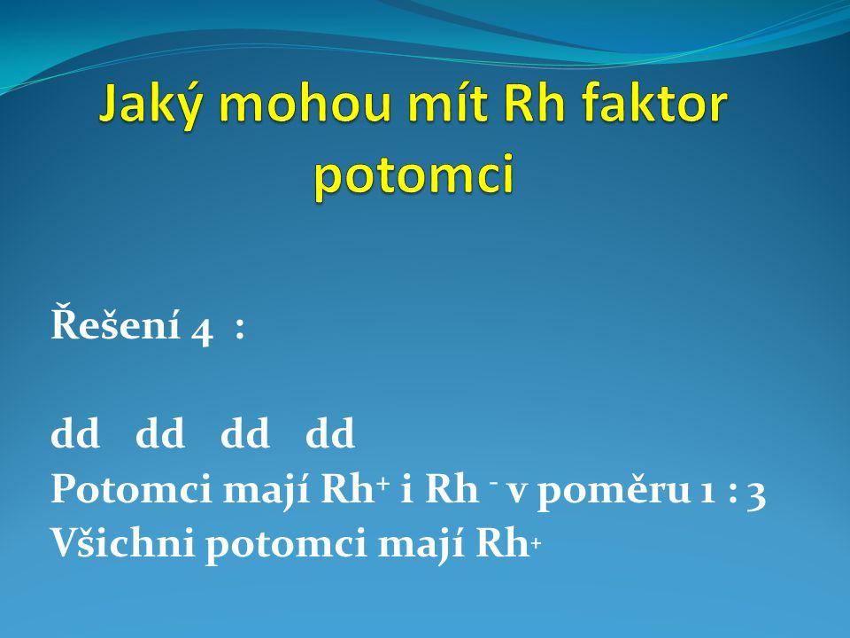 Řešení 4 : dddddddd Potomci mají Rh + i Rh - v poměru 1 : 3 Všichni potomci mají Rh +