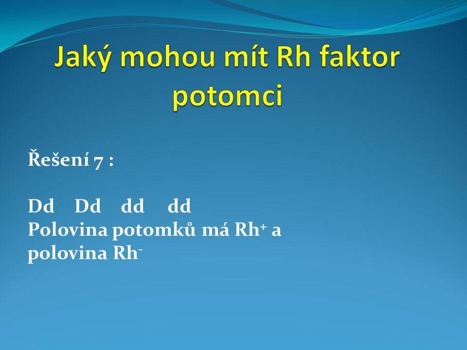 Řešení 7 : DdDddddd Polovina potomků má Rh + a polovina Rh -