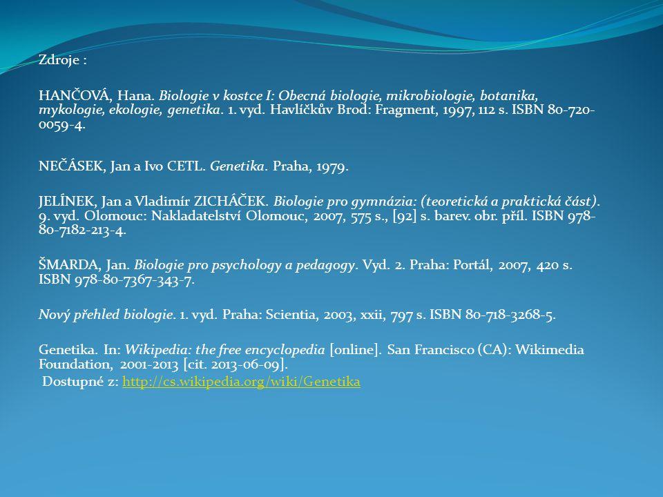 Zdroje : HANČOVÁ, Hana. Biologie v kostce I: Obecná biologie, mikrobiologie, botanika, mykologie, ekologie, genetika. 1. vyd. Havlíčkův Brod: Fragment