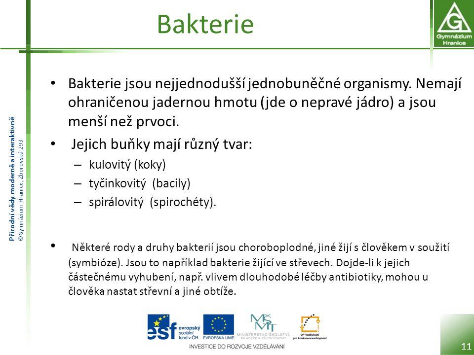 Přírodní vědy moderně a interaktivně ©Gymnázium Hranice, Zborovská 293 Bakterie Bakterie jsou nejjednodušší jednobuněčné organismy.