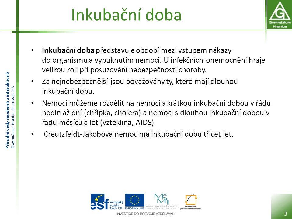 Přírodní vědy moderně a interaktivně ©Gymnázium Hranice, Zborovská 293 Inkubační doba Inkubační doba představuje období mezi vstupem nákazy do organismu a vypuknutím nemoci.
