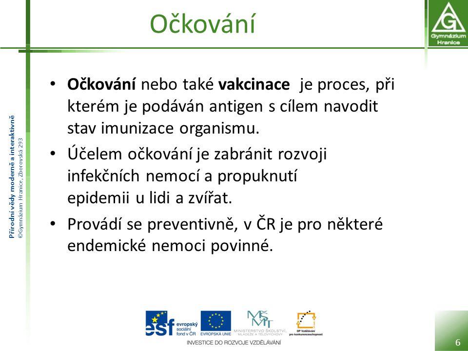 Přírodní vědy moderně a interaktivně ©Gymnázium Hranice, Zborovská 293 Očkování Očkování nebo také vakcinace je proces, při kterém je podáván antigen s cílem navodit stav imunizace organismu.