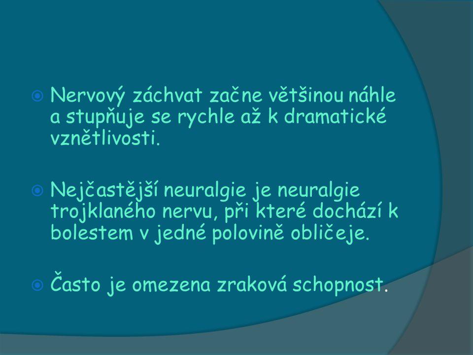  Nejproblematičtějšími bolestmi nervů jsou tzv.neuralgie (neur=nervové, algie=bolesti).