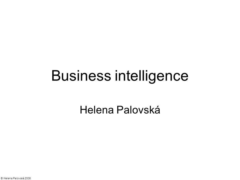 © Helena Palovská 2006 Business intelligence Helena Palovská