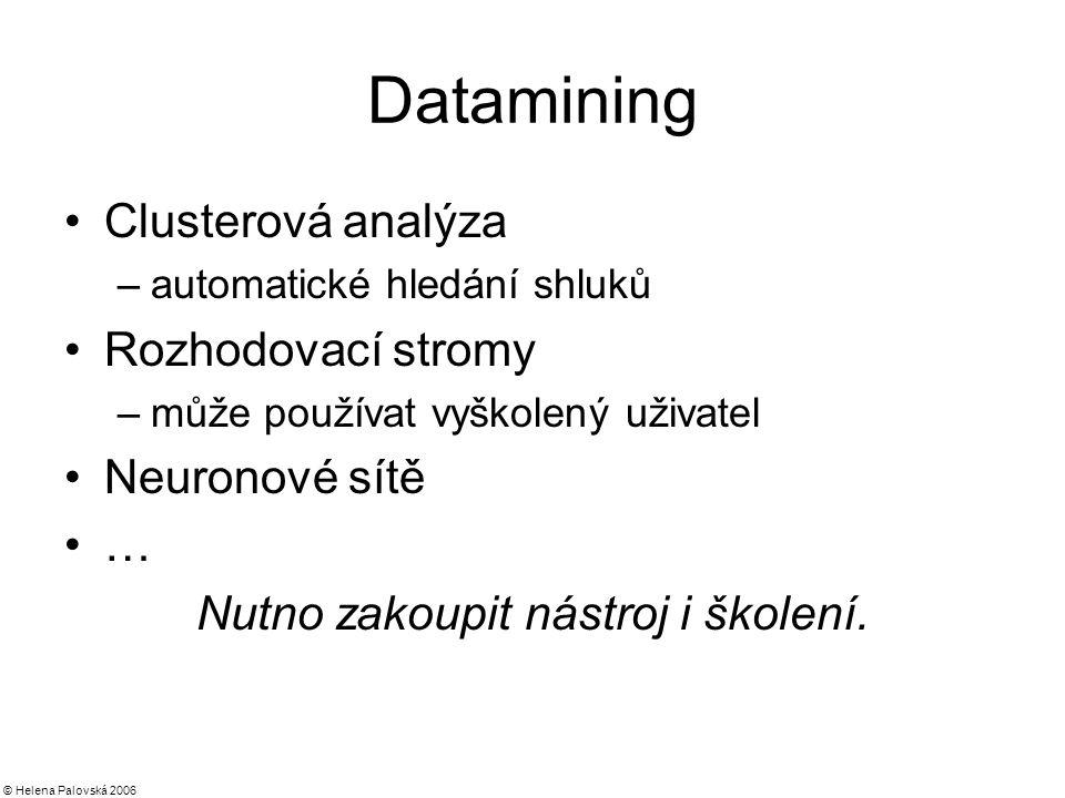 © Helena Palovská 2006 Datamining Clusterová analýza –automatické hledání shluků Rozhodovací stromy –může používat vyškolený uživatel Neuronové sítě … Nutno zakoupit nástroj i školení.