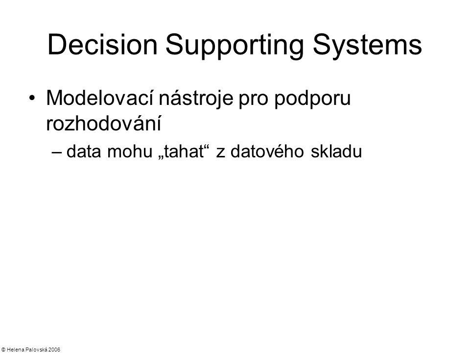 """© Helena Palovská 2006 Decision Supporting Systems Modelovací nástroje pro podporu rozhodování –data mohu """"tahat z datového skladu"""
