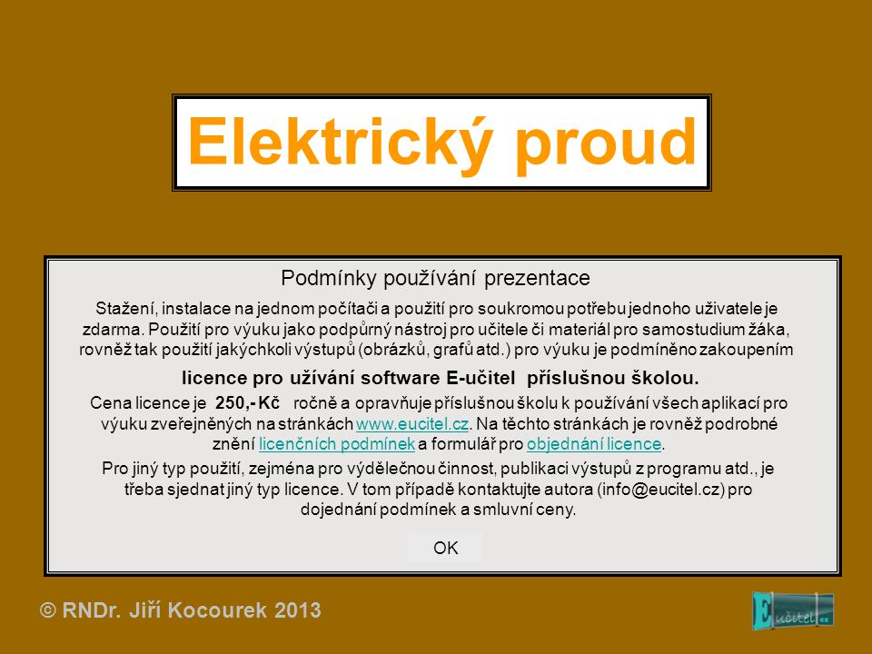 Elektrický proud Podmínky používání prezentace Stažení, instalace na jednom počítači a použití pro soukromou potřebu jednoho uživatele je zdarma.
