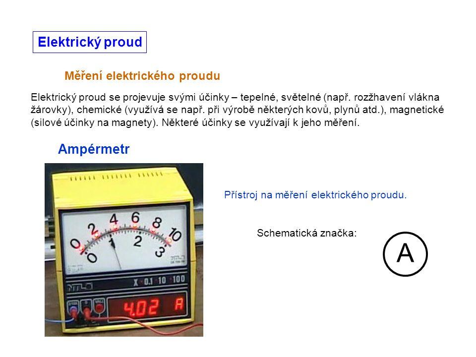 Měření elektrického proudu Elektrický proud se projevuje svými účinky – tepelné, světelné (např.