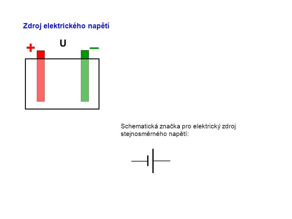 Zdroj elektrického napětí Schematická značka pro elektrický zdroj stejnosměrného napětí: + – U