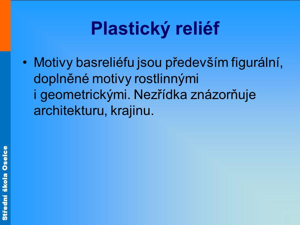 Střední škola Oselce Plastický reliéf Motivy basreliéfu jsou především figurální, doplněné motivy rostlinnými i geometrickými. Nezřídka znázorňuje arc