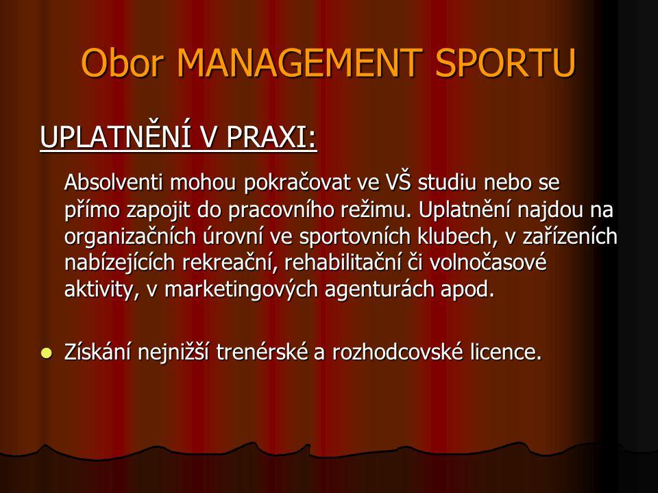 Obor MANAGEMENT SPORTU UPLATNĚNÍ V PRAXI: Absolventi mohou pokračovat ve VŠ studiu nebo se přímo zapojit do pracovního režimu.