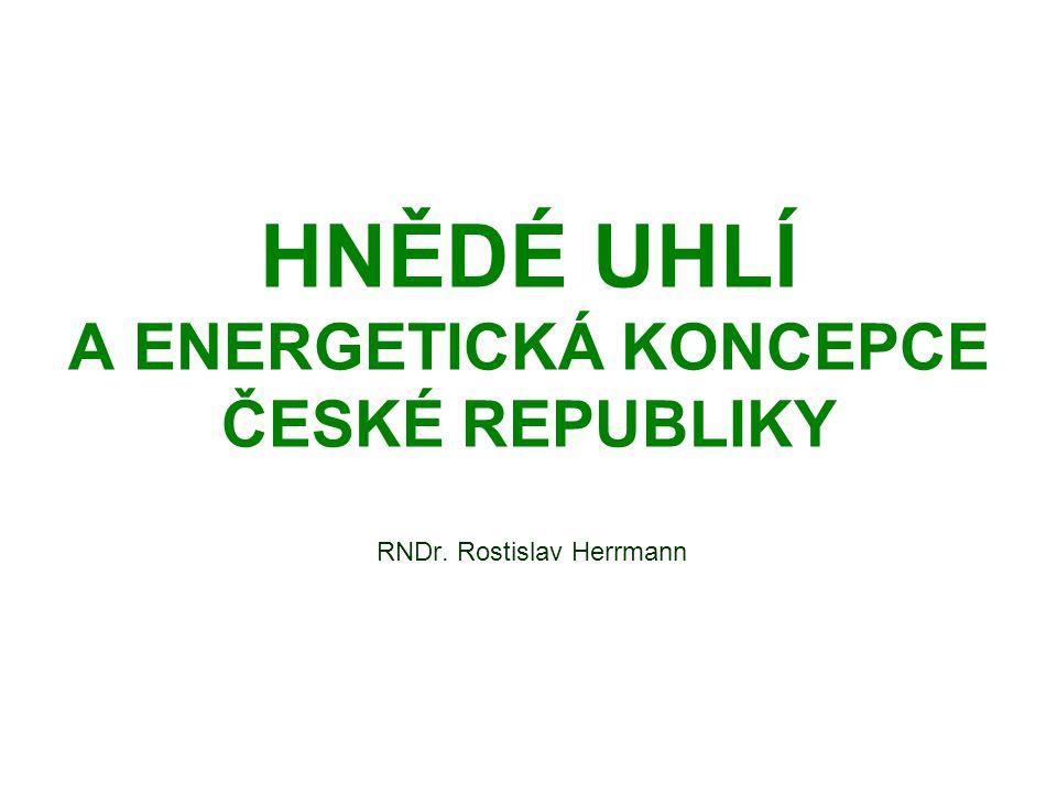 HNĚDÉ UHLÍ A ENERGETICKÁ KONCEPCE ČESKÉ REPUBLIKY RNDr. Rostislav Herrmann
