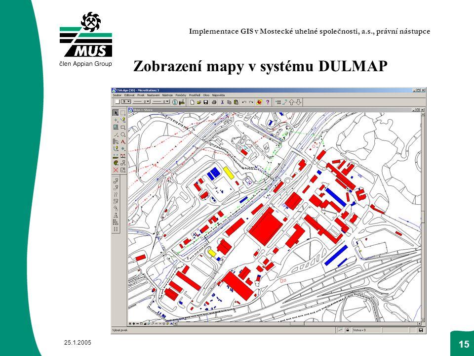 25.1.2005 15 Zobrazení mapy v systému DULMAP Implementace GIS v Mostecké uhelné společnosti, a.s., právní nástupce