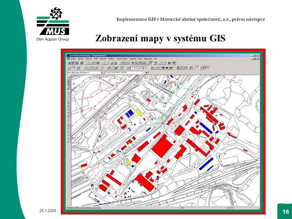 25.1.2005 16 Zobrazení mapy v systému GIS Implementace GIS v Mostecké uhelné společnosti, a.s., právní nástupce