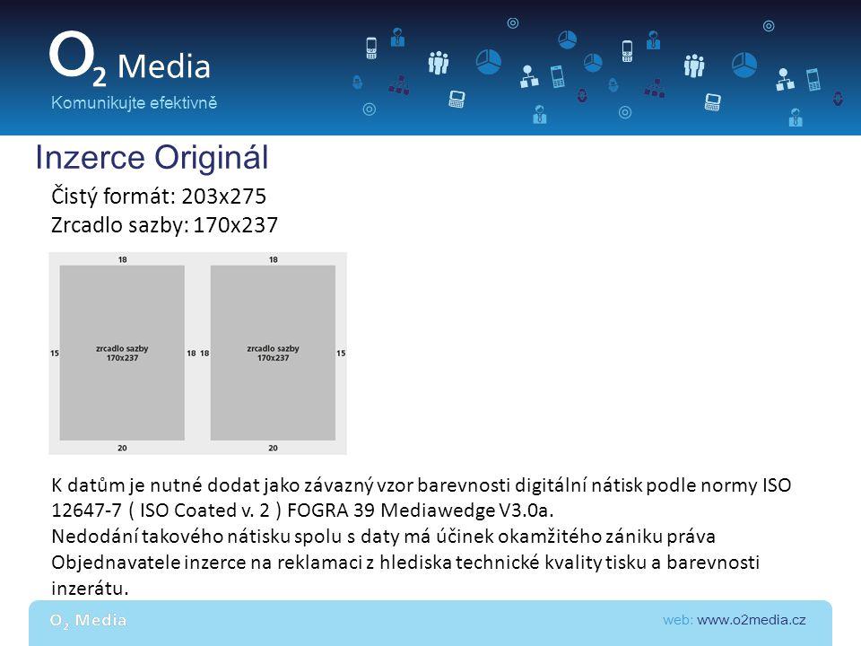 web: www.o2media.cz Komunikujte efektivně Inzerce Originál Dokumenty PDF musí být vytvořeny pomocí programu Acrobat Distiller z kompozitního (nikoli separovaného) postscriptového souboru v nastavení pro maximální kvalitu tisku – vložené bitmapové obrázky v rozlišení minimálně 300 dpi, bez komprese či downsamplingu.
