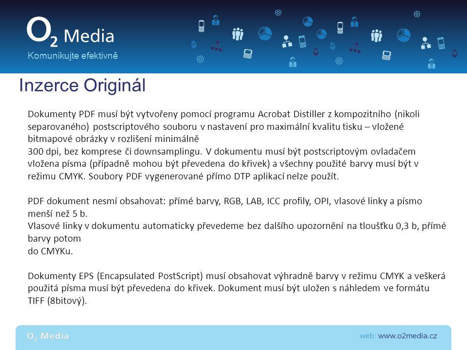 web: www.o2media.cz Komunikujte efektivně Inzerce Originál Bitmapové dokumenty musí být uloženy v barevném režimu CMYK (v případě režimu RGB vydavatel neručí za barevnou věrnost inzerátu), v rozlišení nejméně 300 dpi, při použití písma, obzvlášť v menších velikostech, je doporučeno nejméně 600 dpi.