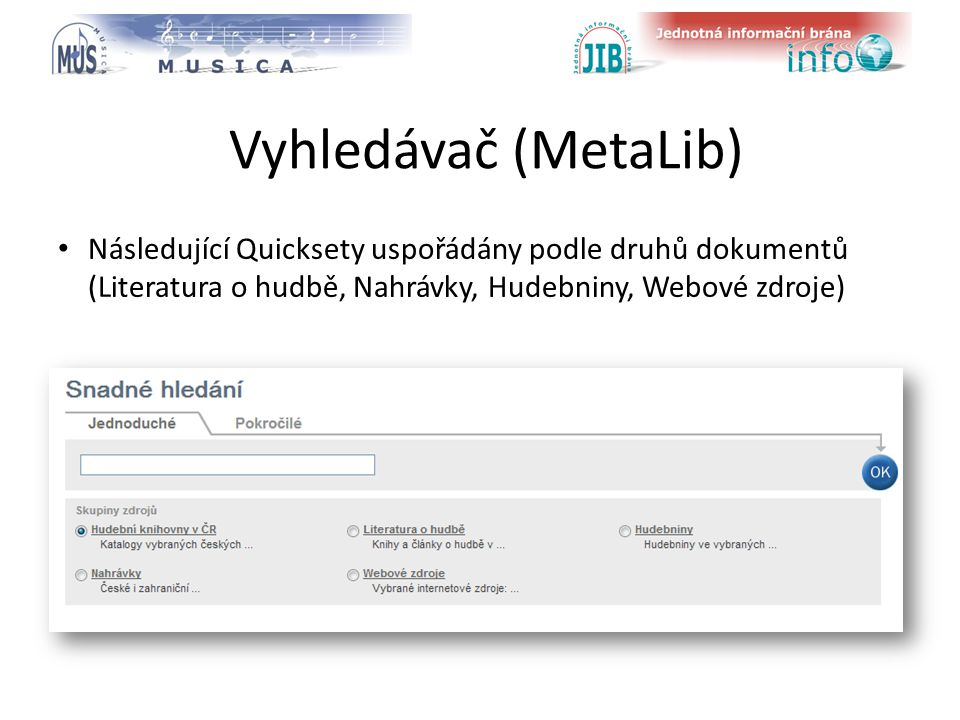 logo oborové brány Vyhledávač (MetaLib) Následující Quicksety uspořádány podle druhů dokumentů (Literatura o hudbě, Nahrávky, Hudebniny, Webové zdroje)