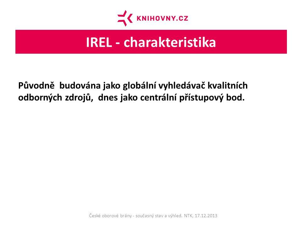 IREL - charakteristika Původně budována jako globální vyhledávač kvalitních odborných zdrojů, dnes jako centrální přístupový bod.